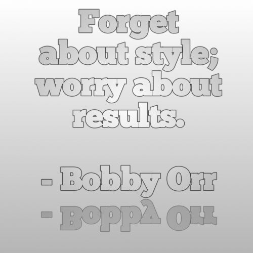 forget,form,results,style,reflection,quote,text,message,advice,bobby orr on style
