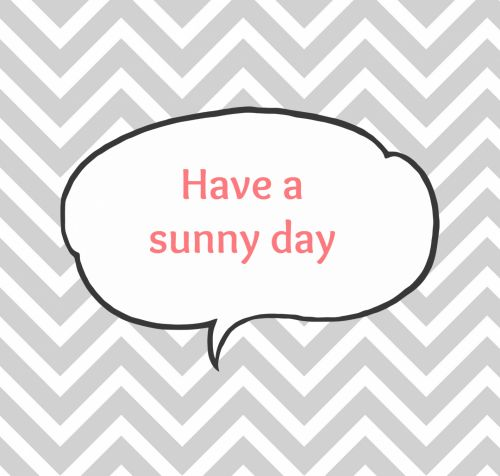 Have A Sunny Day