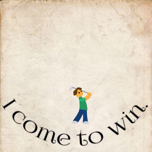 i, ateiti, laimėti, žinomas, Anglų, citatos, sakydamas, sakinys, pranešimas, tekstas, aš atėjau laimėti