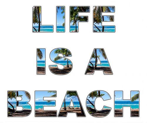 life's a beach life beach