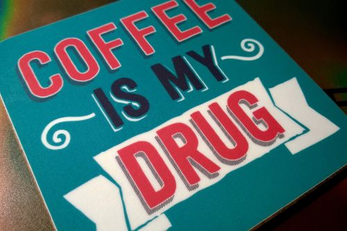 sign coffee is my drug fun